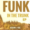 Funk In The Trunk/Austin J. Fox