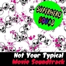 Superhero Squad: Not Your Typical Movie Soundtrack/TV & MOVIE SOUNDTRAX