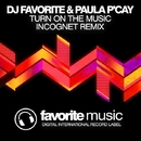 Turn On The Music (Incognet Remix)/DJ Favorite & Incognet & Paula PCay