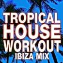 Tropical House Workout – Ibiza Mix/Workout Buddy