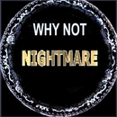 Nightmare/Why Not