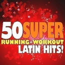 50 Super Latin Hits! Running + Workout/Running Music Workout
