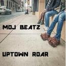 Uptown Roar/MOJ Beatz