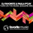 Turn On The Music - Single/DJ Favorite & Paula P'Cay & eSquire