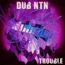 Trouble EP/DUB NTN