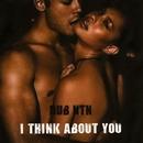 I Think About You/DUB NTN