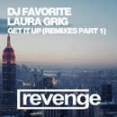 Get It Up (Remixes Part1)/DJ Favorite & Laura Grig & DJ Ruin & Discoden & DJ Dmitriy Romanov
