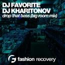 Drop That Bass - Single/DJ Favorite & DJ Kharitonov