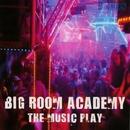 The Music Play/Big Room Academy