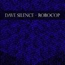 Robocop - Single/Dave Silence