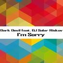 I'm Sorry/Dark Devil & Dj Solar Riskov