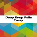 Tasty/Deep Drop Falls