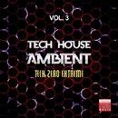 Tech House Ambient, Vol. 3 (Tech Zero Extreme)/Lake Koast & Black Nation & Voodoo King & Pole Pole & Saxomatto & Alex Neuret & Drum Nation & Zulu Crew & Zhidra