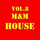 M&M HOUSE, Vol. 8/DJ Slam & Outerspace & Royal Music Paris & Central Galactic & Switch Cook & Candy Shop & Dino Sor & Nightloverz & Pyramid Legends & Elektron M & MISTER P & I - BIZ & Elefant Man & FICO & Sati Nights