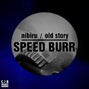 Nibiru /Old Story/Speed Burr