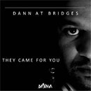 They Come For You/Dann At Bridges