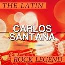 The Latin Rock Legend/Carlos Santana