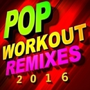 Pop Workout Remixes 2016/Workout Remix Factory