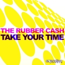 Take Your Time - Single/The Rubber Cash & Gianpiero Xp & Ellis Colin & The Rubber