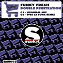 Double Penetration/Ives La Funk/Funky Fresh