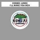 I'll Make You Sick/Cosmic Junkie