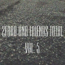 Zebra And Friends Total, Vol. 5/GYSNOIZE & Valefim Planet & TheMiffy & Yevgeniy Khon & Andrew Riqueza & Jason Slim & Skyhook & Solis & [Kra] & Dee . M