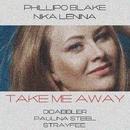 Take Me Away/Strayfee & Phillipo Blake & Paulina Steel & DiDabbler