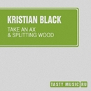 Take An Ax & Splitting Wood - Single/Kristian Black