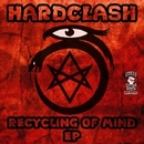 Recycling Of Mind EP/Hardclash