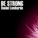 Be Strong/Daniel Lombardo