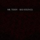 Bad Feelings - Single/Mr. Teddy