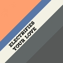 Your Love - Single/ELECTRIFIES