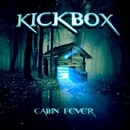 Cabin Fever/Kickbox