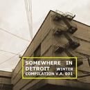 SOMEWHERE IN DETROIT - Winter Compilation/NoizyKnobs & Andrea Atzeni & Bit Riders & Norberto Lusso & T Kode & Lunatik