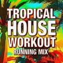 Tropical House Running Mix!/Running Music Workout