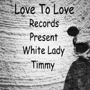 White Lady/TIMMY