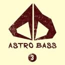 Astro Bass, Vol. 3/Cristian Agrillo & Raimon & Jack Ward & Ruslan Mur & DJ Vantigo & L.E.V.I.T & V. Novikov & DJ Pamen & Pasta (Tasty Sound) & Fantommelo & Molo4N1K