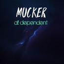 All Dependent/Mucker