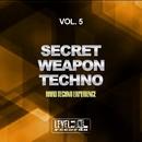 Secret Weapon Techno, Vol. 5 (Hard Techno Experience)/Micro DJ & Bart Spinelli & TM & Air Teo & Mtm & Technomachine & Elektrostyle & Ms & Techno Style & G. Pellegrino & Mse & Techno Machine & Mr. Kernell & Vulpis & One Line