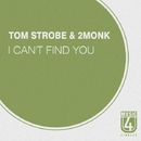 I Can't Find You - Single/Tom Strobe & 2MONK