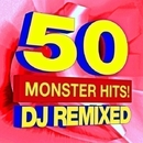 50 Monster Hits! DJ Remixed/Ultimate Pop Hits!