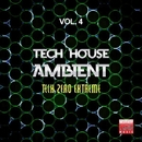 Tech House Ambient, Vol. 4 (Tech Zero Extreme)/Black Nation & Voodoo King & Pole Pole & Saxomatto & Alex Neuret & Neuret & Zulu Crew & Zhidra & Davidino & Arena & Tribalistik