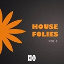 HOUSE FOLIES VOL. 3/DJ Donny & Andy Pitch & DJ Martello & Stephan Crown & Mauro Cannone & Klaudia Kix & Mark Fall & Shardhouse Dance & Seb Skalski & Francesco Lombardo & Arif Ressmann & DOM & The Lost Tapes & Natavia & Nick Cox & Zed & Nicolas Zuloaga
