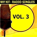 Radio Singles Vol. 3/Why Not