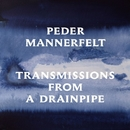 Transmissions from a Drainpipe/Peder Mannerfelt