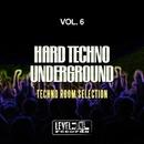 Hard Techno Underground, Vol. 6 (Techno Room Selection)/Micro DJ & Bart Spinelli & TM & Air Teo & Mtm & Technomachine & Elektrostyle & Sied Rool & Ms & Techno Style & G. Pellegrino & Techno Family & One Line & Revortex & M DJ