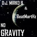 No Gravity - Single/D.J. Mirko B. & BeatMartHz