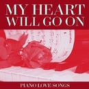 My Heart Will Go On - Piano Love Songs/The Golden Piano