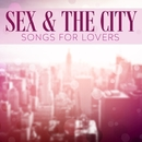 Sex & The City - Songs For Lovers/The Hot Foxes