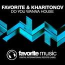 Do You Wanna House - Single/DJ Favorite & DJ Kharitonov